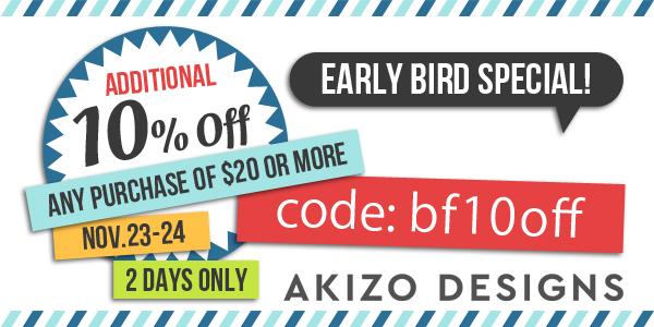Akizo Designs Early bird Special